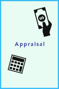Appraisal, during this process your home is analyzed and then based of that analysis a calculation of your homes worth is determined.